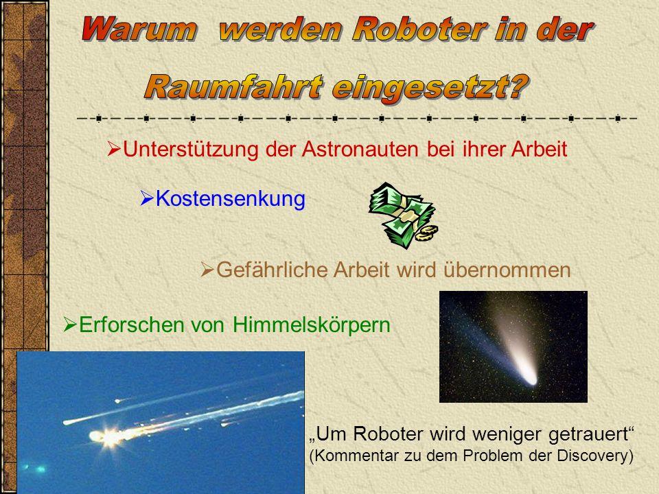 Unterstützung der Astronauten bei ihrer Arbeit Gefährliche Arbeit wird übernommen Kostensenkung Erforschen von Himmelskörpern Um Roboter wird weniger getrauert (Kommentar zu dem Problem der Discovery)
