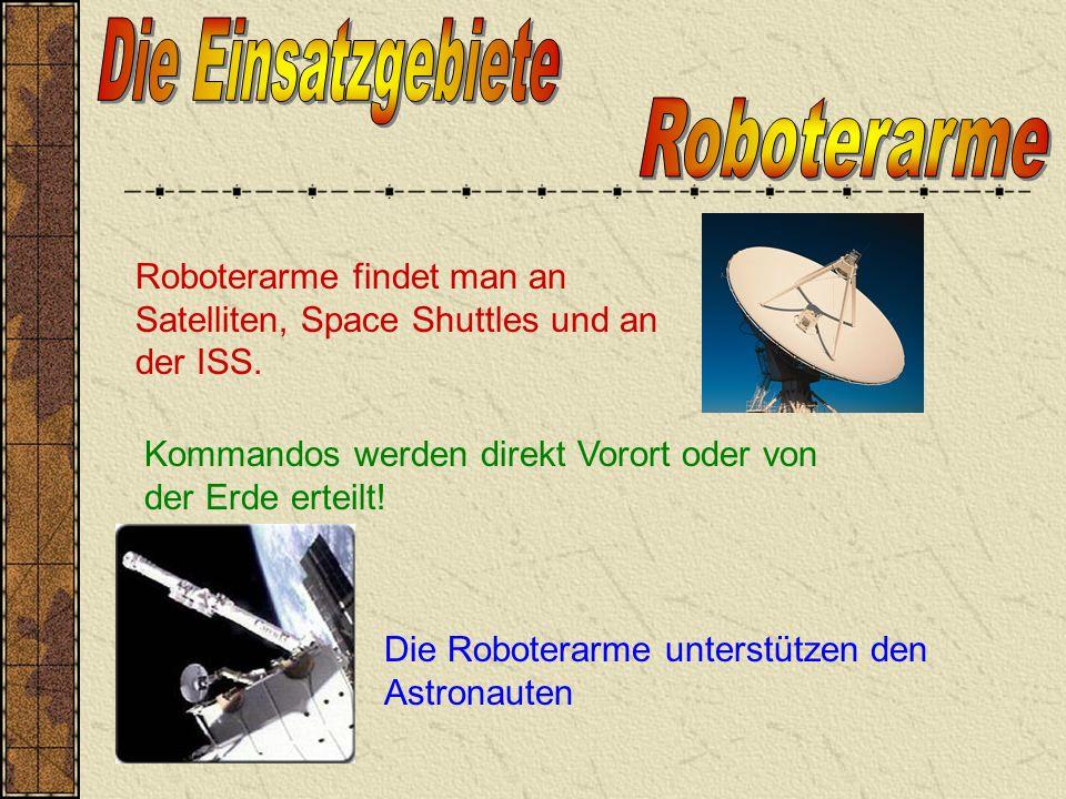 Roboterarme findet man an Satelliten, Space Shuttles und an der ISS.