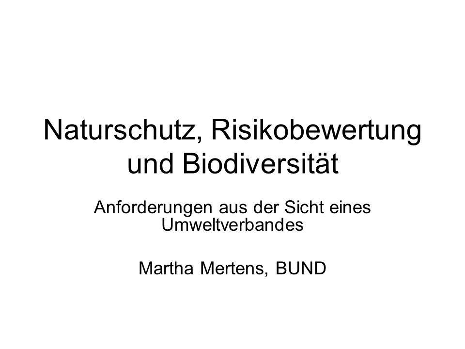 Naturschutz, Risikobewertung und Biodiversität Anforderungen aus der Sicht eines Umweltverbandes Martha Mertens, BUND
