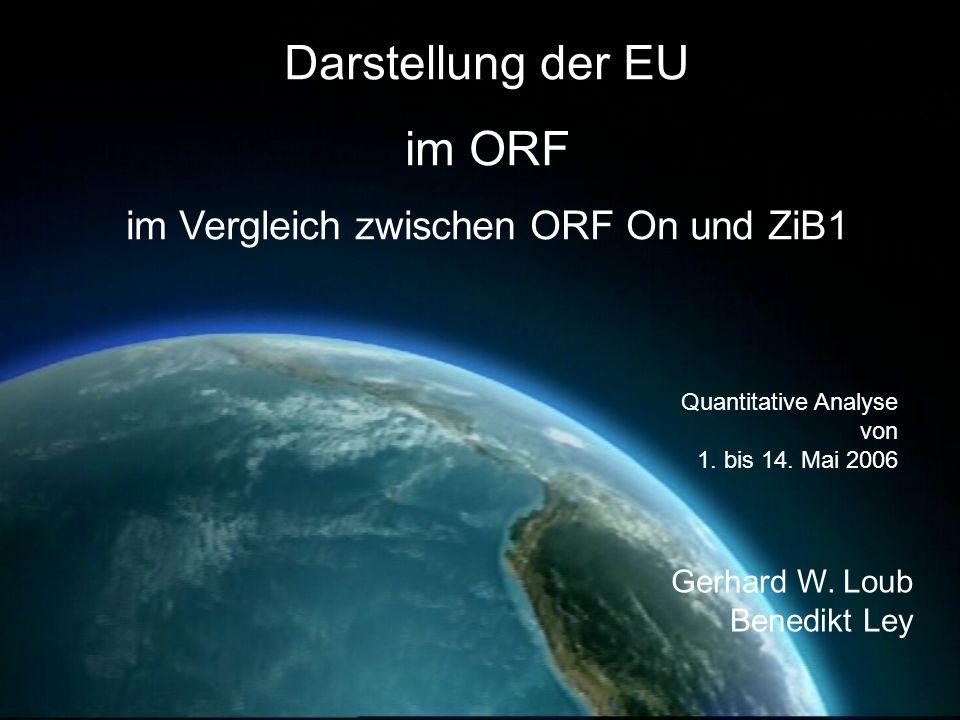 Darstellung der EU im ORF im Vergleich zwischen ORF On und ZiB1 Quantitative Analyse von 1. bis 14. Mai 2006 Gerhard W. Loub Benedikt Ley
