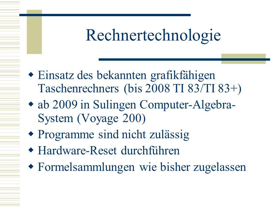 Rechnertechnologie Einsatz des bekannten grafikfähigen Taschenrechners (bis 2008 TI 83/TI 83+) ab 2009 in Sulingen Computer-Algebra- System (Voyage 200) Programme sind nicht zulässig Hardware-Reset durchführen Formelsammlungen wie bisher zugelassen