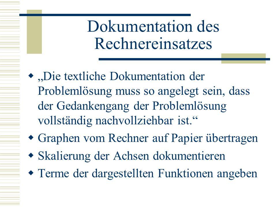 Dokumentation des Rechnereinsatzes Die textliche Dokumentation der Problemlösung muss so angelegt sein, dass der Gedankengang der Problemlösung vollständig nachvollziehbar ist.