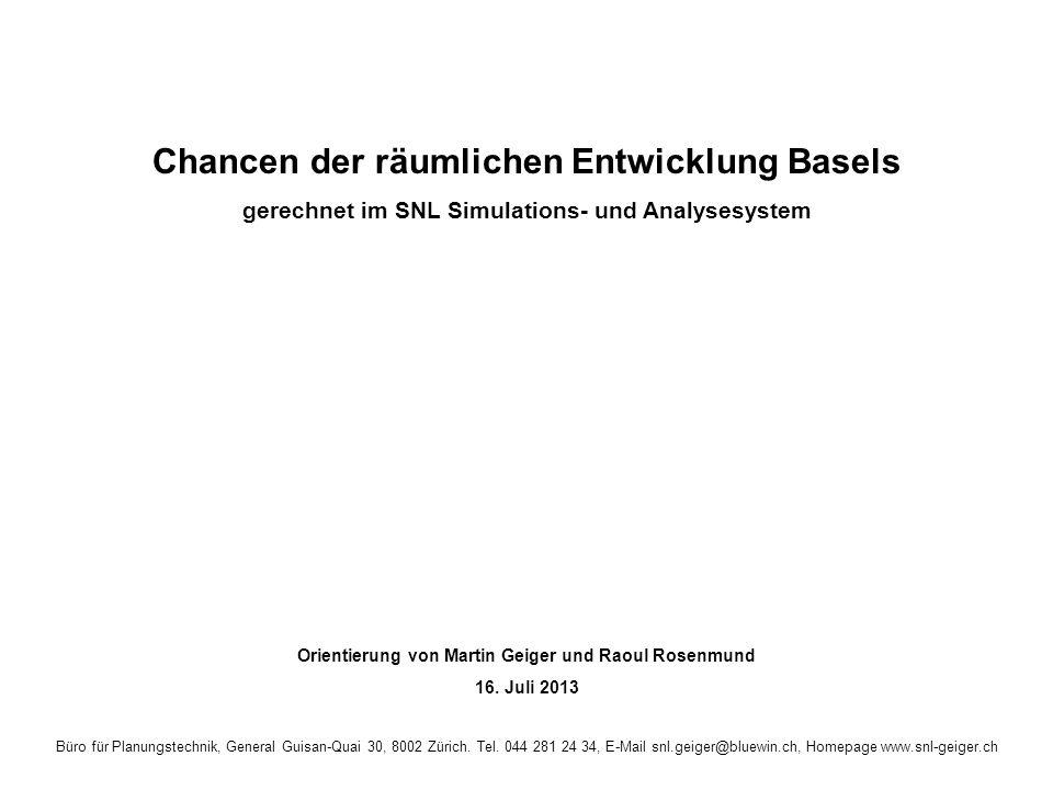 Chancen der räumlichen Entwicklung Basels gerechnet im SNL Simulations- und Analysesystem Orientierung von Martin Geiger und Raoul Rosenmund 16.