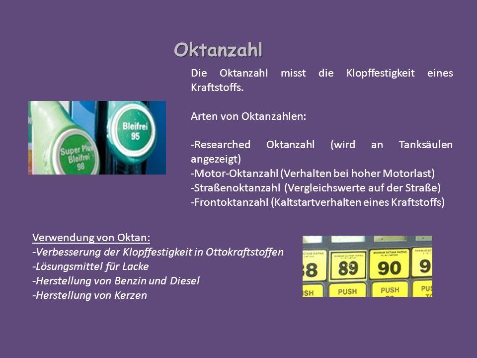 Oktanzahl Die Oktanzahl misst die Klopffestigkeit eines Kraftstoffs. Arten von Oktanzahlen: -Researched Oktanzahl (wird an Tanksäulen angezeigt) -Moto