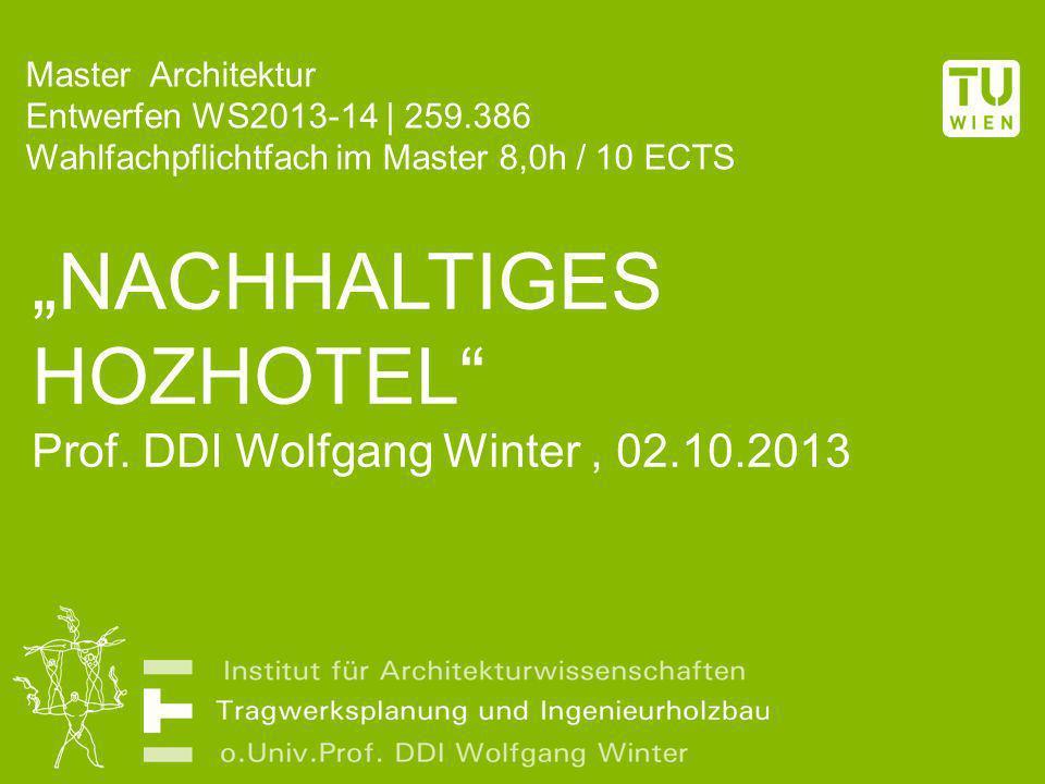 NACHHALTIGES HOZHOTEL Prof. DDI Wolfgang Winter, 02.10.2013 Master Architektur Entwerfen WS2013-14 | 259.386 Wahlfachpflichtfach im Master 8,0h / 10 E