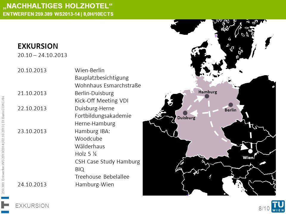259.389 Entwerfen WS 2013/2014 | 02.10.2013 | DI Baris COKCAN 8/10 EXKURSION NACHHALTIGES HOLZHOTEL ENTWERFEN 259.389 WS2013-14 | 8,0H/10ECTS EXKURSIO