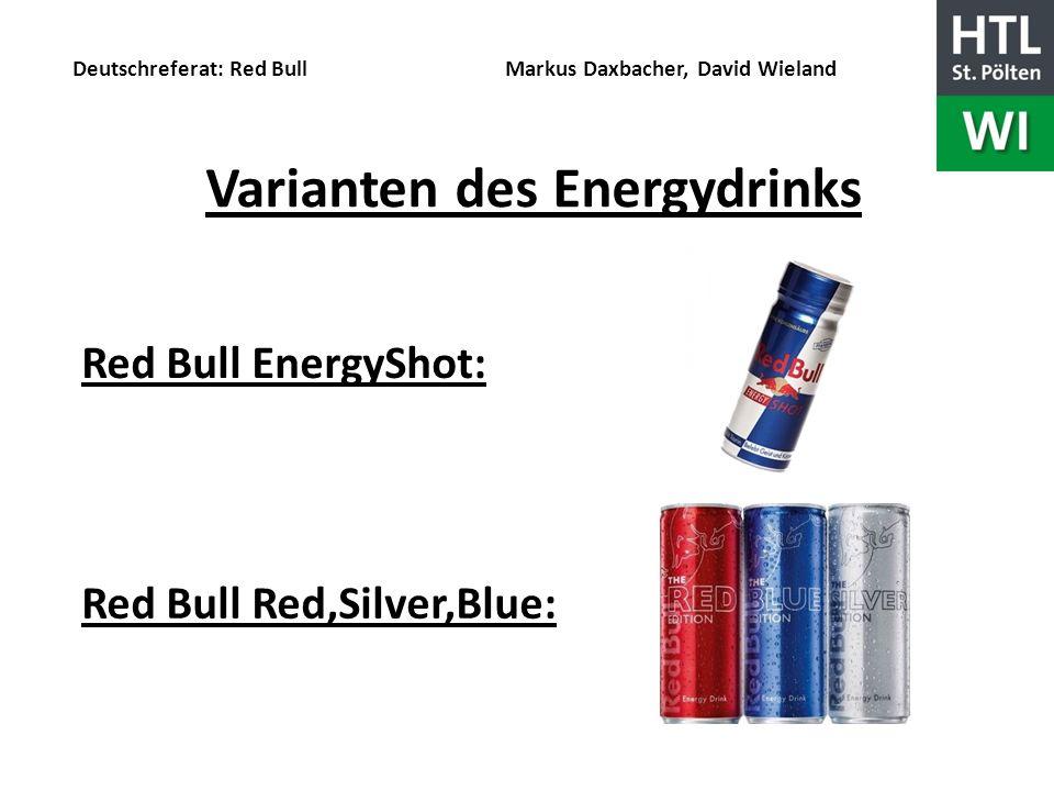 Deutschreferat: Red Bull Markus Daxbacher, David Wieland Varianten des Energydrinks Red Bull EnergyShot: Red Bull Red,Silver,Blue: