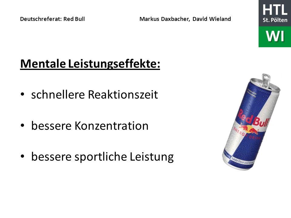 Deutschreferat: Red Bull Markus Daxbacher, David Wieland Mentale Leistungseffekte: schnellere Reaktionszeit bessere Konzentration bessere sportliche L