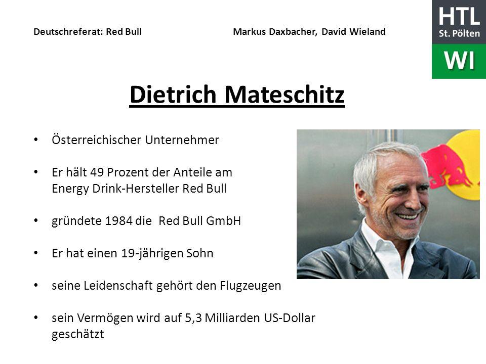 Deutschreferat: Red Bull Markus Daxbacher, David Wieland Dietrich Mateschitz Österreichischer Unternehmer Er hält 49 Prozent der Anteile am Energy Dri