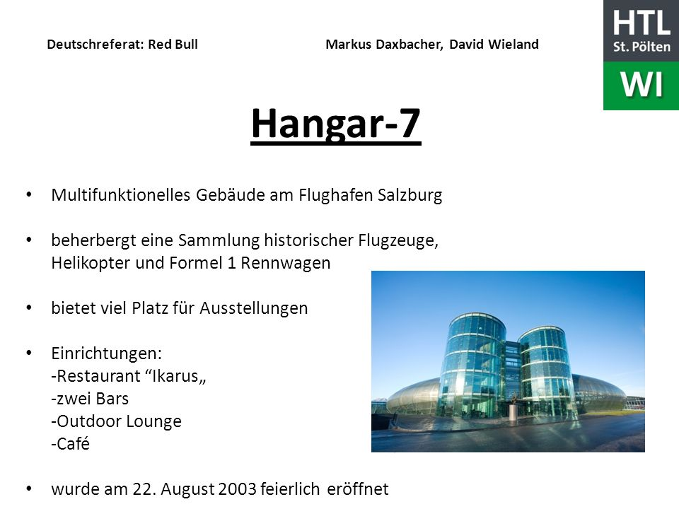 Deutschreferat: Red Bull Markus Daxbacher, David Wieland Hangar-7 Multifunktionelles Gebäude am Flughafen Salzburg beherbergt eine Sammlung historisch