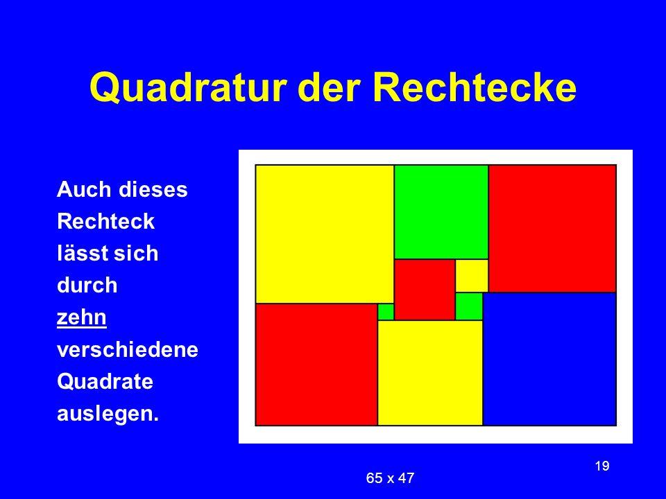 19 Quadratur der Rechtecke Auch dieses Rechteck lässt sich durch zehn verschiedene Quadrate auslegen. 65 x 47