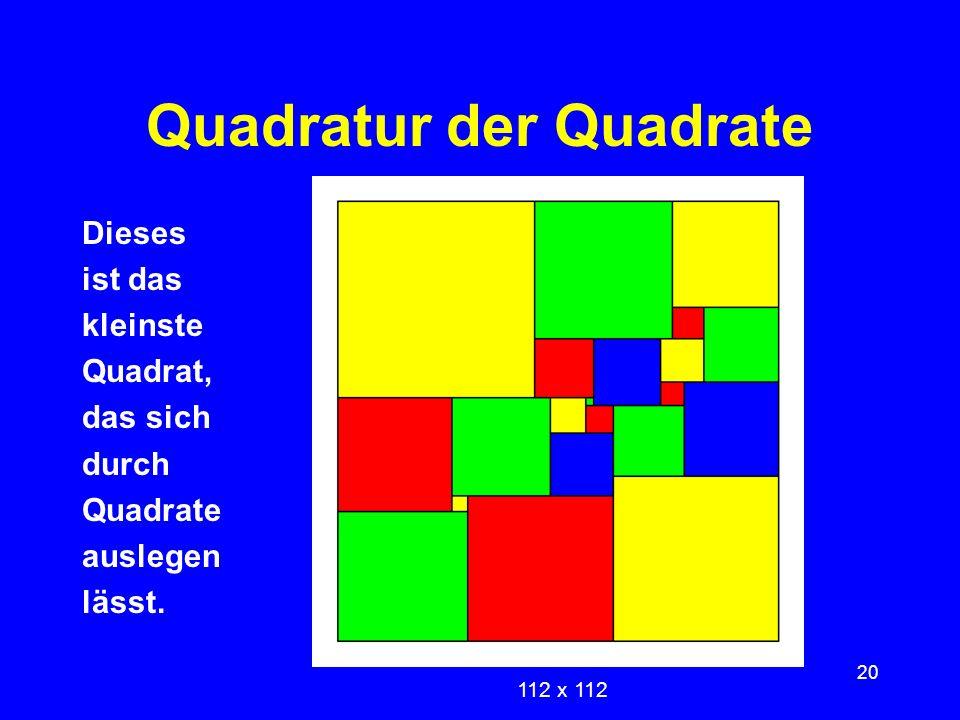 20 Quadratur der Quadrate Dieses ist das kleinste Quadrat, das sich durch Quadrate auslegen lässt. 112 x 112