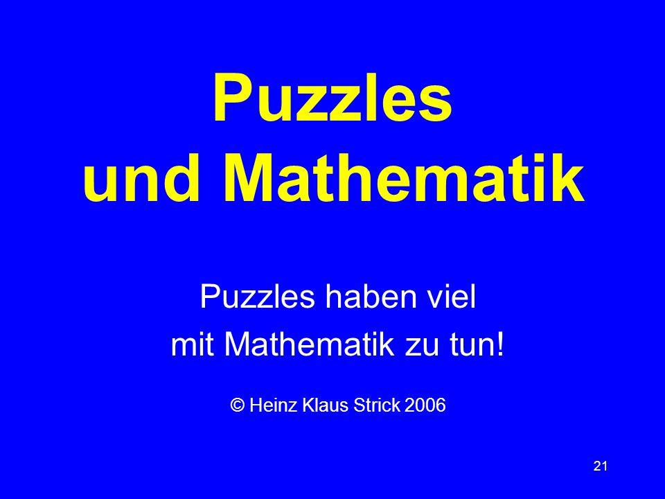 21 Puzzles und Mathematik Puzzles haben viel mit Mathematik zu tun! © Heinz Klaus Strick 2006