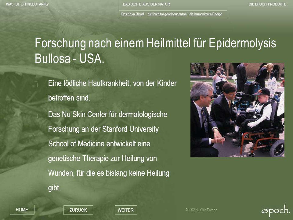 WAS IST ETHNOBOTANIK?DAS BESTE AUS DER NATURDIE EPOCH PRODUKTE HOME ZURÜCKWEITER ©2002 Nu Skin Europe Forschung nach einem Heilmittel für Epidermolysi