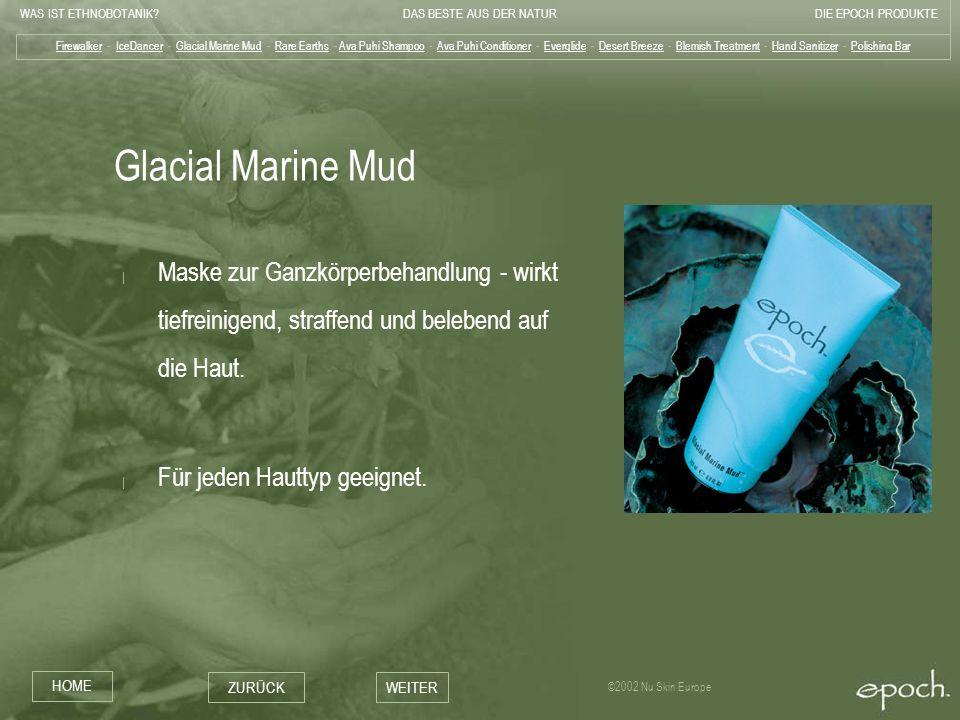 WAS IST ETHNOBOTANIK?DAS BESTE AUS DER NATURDIE EPOCH PRODUKTE HOME ZURÜCKWEITER ©2002 Nu Skin Europe Glacial Marine Mud | Maske zur Ganzkörperbehandl