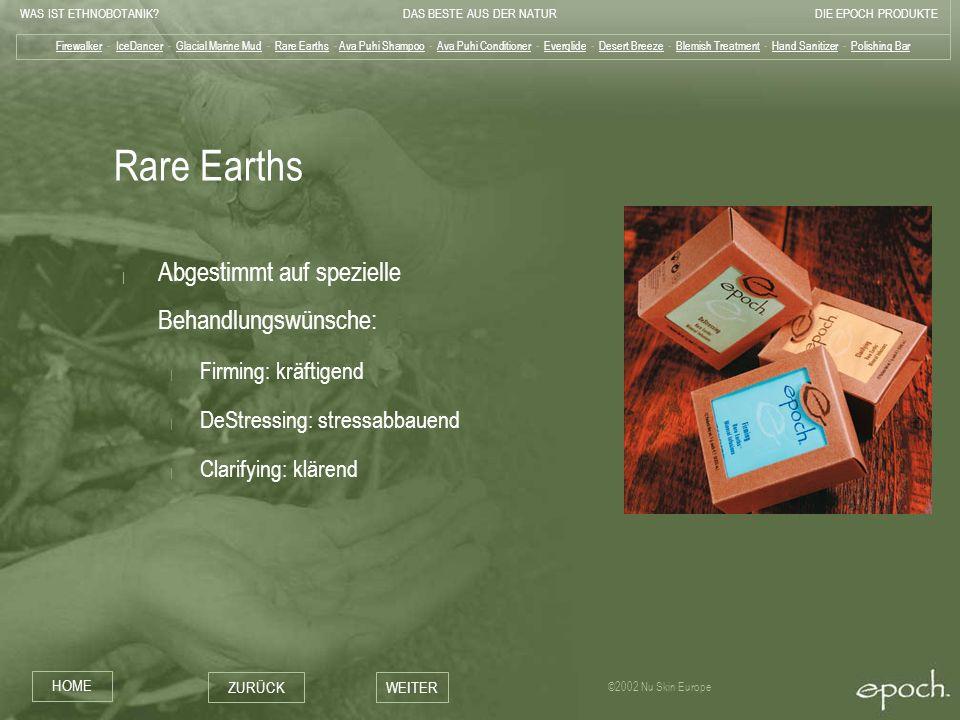 WAS IST ETHNOBOTANIK?DAS BESTE AUS DER NATURDIE EPOCH PRODUKTE HOME ZURÜCKWEITER ©2002 Nu Skin Europe Rare Earths | Abgestimmt auf spezielle Behandlun
