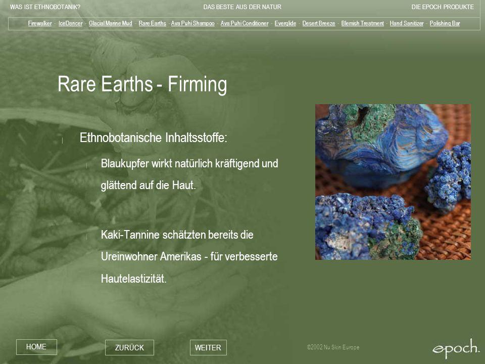 WAS IST ETHNOBOTANIK?DAS BESTE AUS DER NATURDIE EPOCH PRODUKTE HOME ZURÜCKWEITER ©2002 Nu Skin Europe Rare Earths - Firming | Ethnobotanische Inhaltss