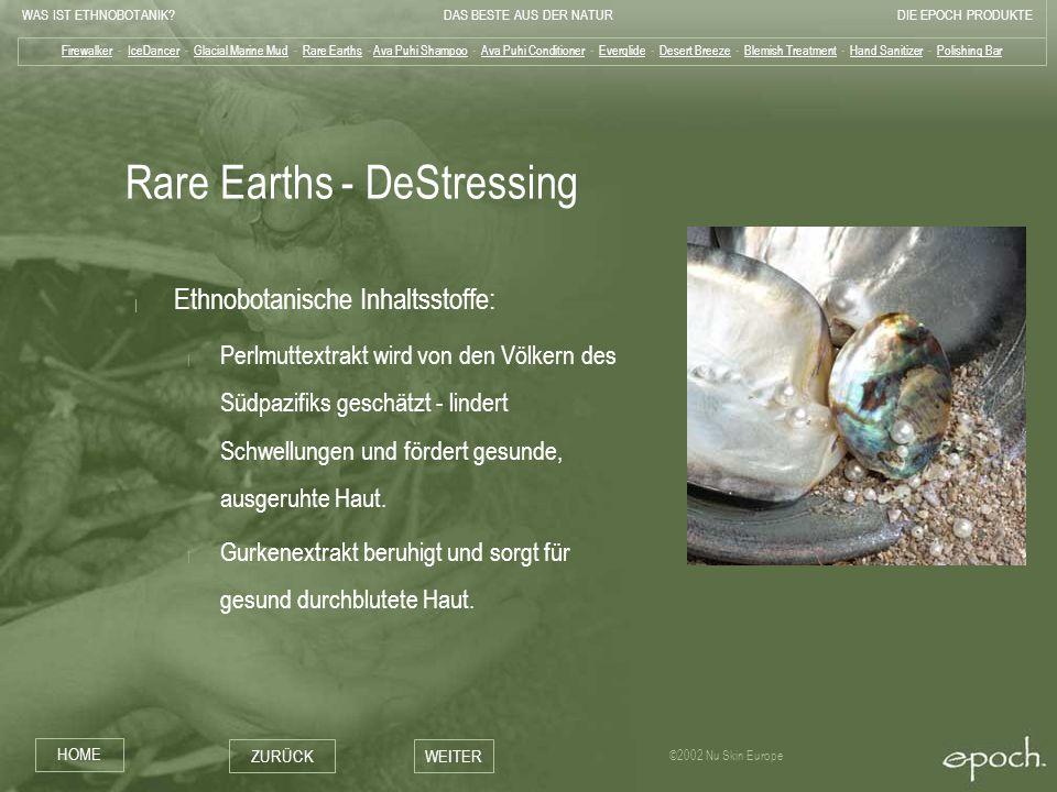 WAS IST ETHNOBOTANIK?DAS BESTE AUS DER NATURDIE EPOCH PRODUKTE HOME ZURÜCKWEITER ©2002 Nu Skin Europe Rare Earths - DeStressing | Ethnobotanische Inha