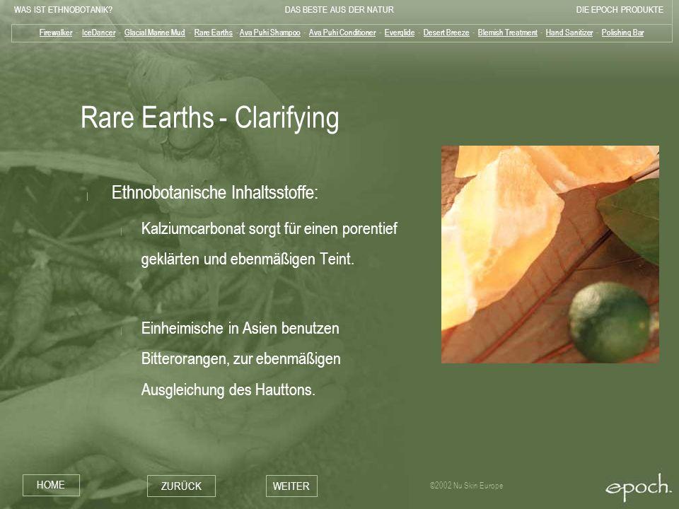 WAS IST ETHNOBOTANIK?DAS BESTE AUS DER NATURDIE EPOCH PRODUKTE HOME ZURÜCKWEITER ©2002 Nu Skin Europe Rare Earths - Clarifying | Ethnobotanische Inhal