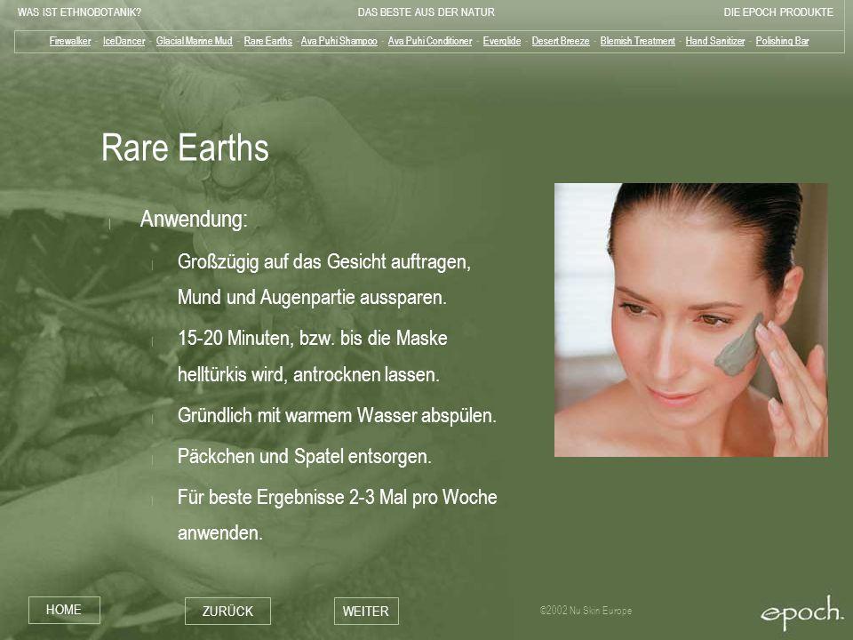 WAS IST ETHNOBOTANIK?DAS BESTE AUS DER NATURDIE EPOCH PRODUKTE HOME ZURÜCKWEITER ©2002 Nu Skin Europe Rare Earths | Anwendung: | Großzügig auf das Ges