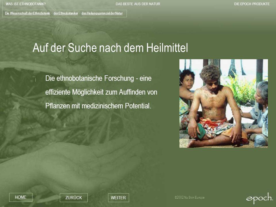 WAS IST ETHNOBOTANIK?DAS BESTE AUS DER NATURDIE EPOCH PRODUKTE HOME ZURÜCKWEITER ©2002 Nu Skin Europe Auf der Suche nach dem Heilmittel | Die ethnobot