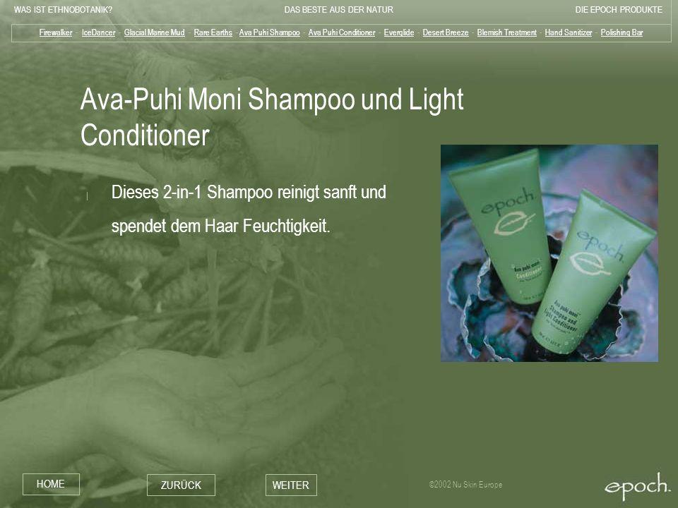 WAS IST ETHNOBOTANIK?DAS BESTE AUS DER NATURDIE EPOCH PRODUKTE HOME ZURÜCKWEITER ©2002 Nu Skin Europe Ava-Puhi Moni Shampoo und Light Conditioner | Di
