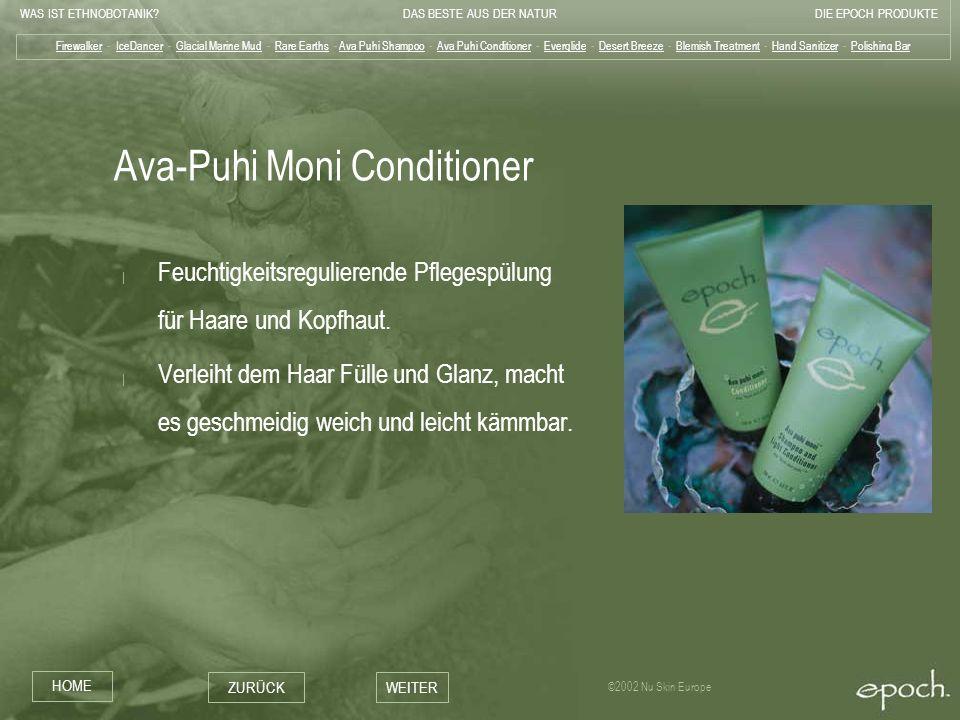 WAS IST ETHNOBOTANIK?DAS BESTE AUS DER NATURDIE EPOCH PRODUKTE HOME ZURÜCKWEITER ©2002 Nu Skin Europe Ava-Puhi Moni Conditioner | Feuchtigkeitsregulie