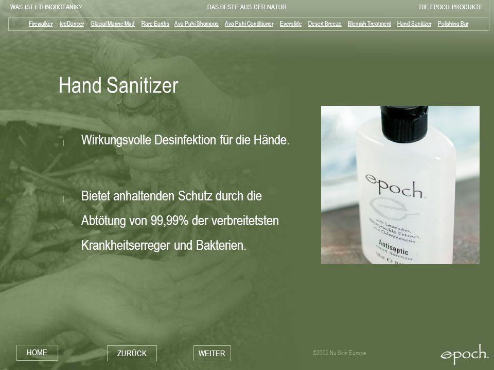 WAS IST ETHNOBOTANIK?DAS BESTE AUS DER NATURDIE EPOCH PRODUKTE HOME ZURÜCKWEITER ©2002 Nu Skin Europe Hand Sanitizer | Wirkungsvolle Desinfektion für