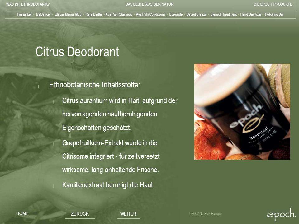 WAS IST ETHNOBOTANIK?DAS BESTE AUS DER NATURDIE EPOCH PRODUKTE HOME ZURÜCKWEITER ©2002 Nu Skin Europe Citrus Deodorant | Ethnobotanische Inhaltsstoffe