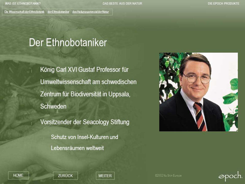 WAS IST ETHNOBOTANIK?DAS BESTE AUS DER NATURDIE EPOCH PRODUKTE HOME ZURÜCKWEITER ©2002 Nu Skin Europe Der Ethnobotaniker | König Carl XVI Gustaf Profe