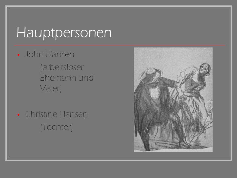 Hauptpersonen John Hansen (arbeitsloser Ehemann und Vater) Christine Hansen (Tochter)