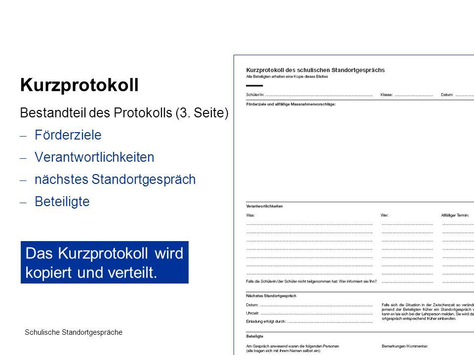Seite 8 Schulische Standortgespräche Kurzprotokoll Bestandteil des Protokolls (3. Seite) – Förderziele – Verantwortlichkeiten – nächstes Standortgespr