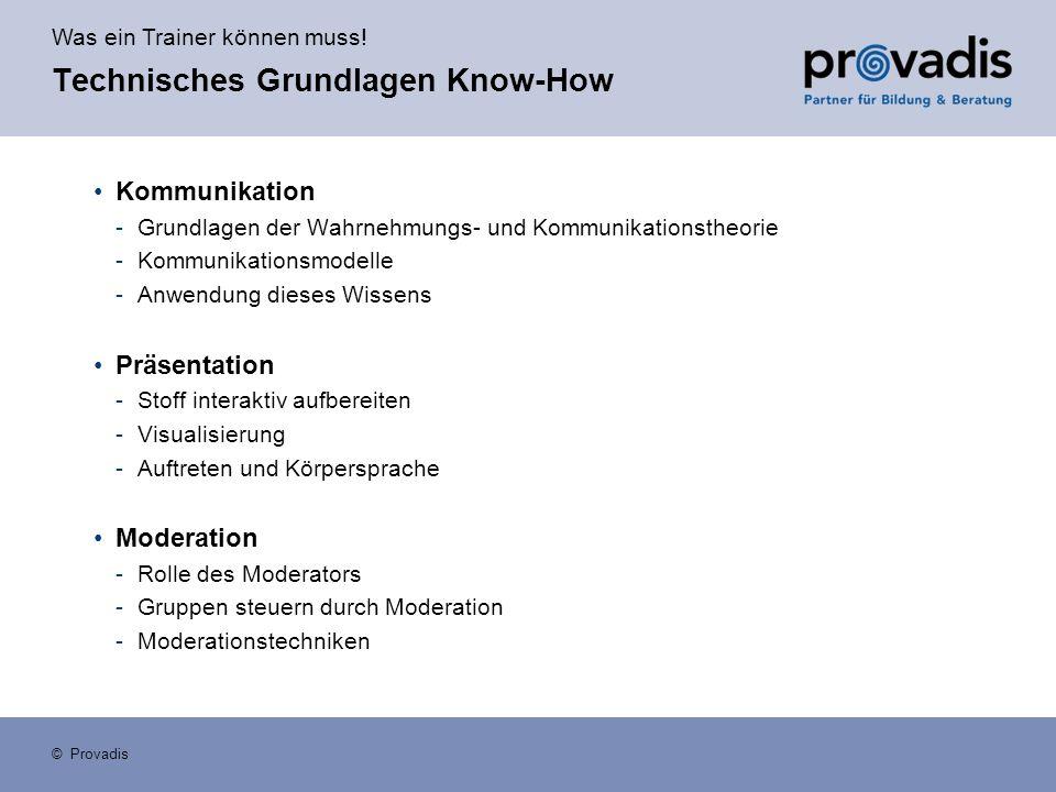 Was ein Trainer können muss! © Provadis Technisches Grundlagen Know-How Kommunikation -Grundlagen der Wahrnehmungs- und Kommunikationstheorie -Kommuni