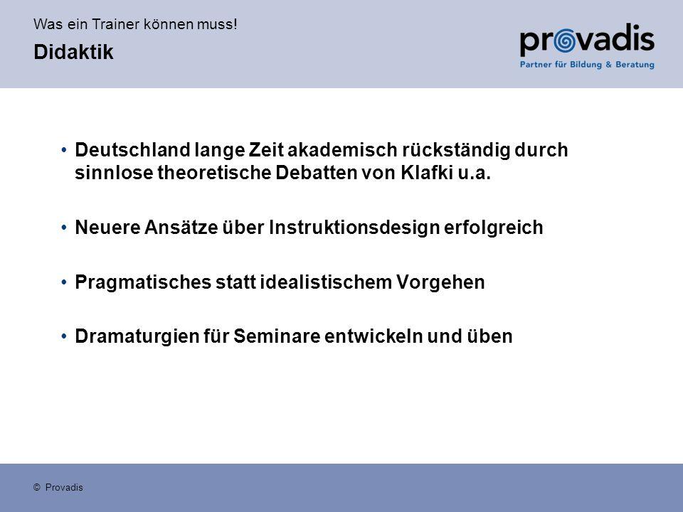 Was ein Trainer können muss! © Provadis Didaktik Deutschland lange Zeit akademisch rückständig durch sinnlose theoretische Debatten von Klafki u.a. Ne