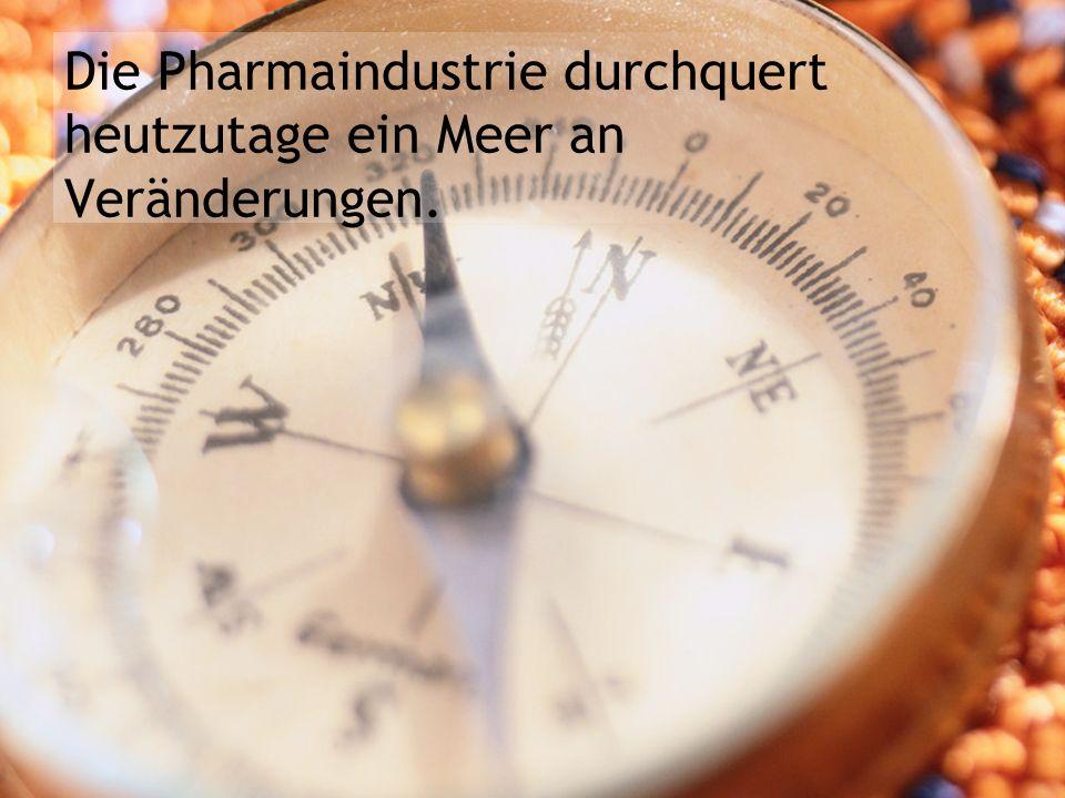 Die Pharmaindustrie durchquert heutzutage ein Meer an Veränderungen.