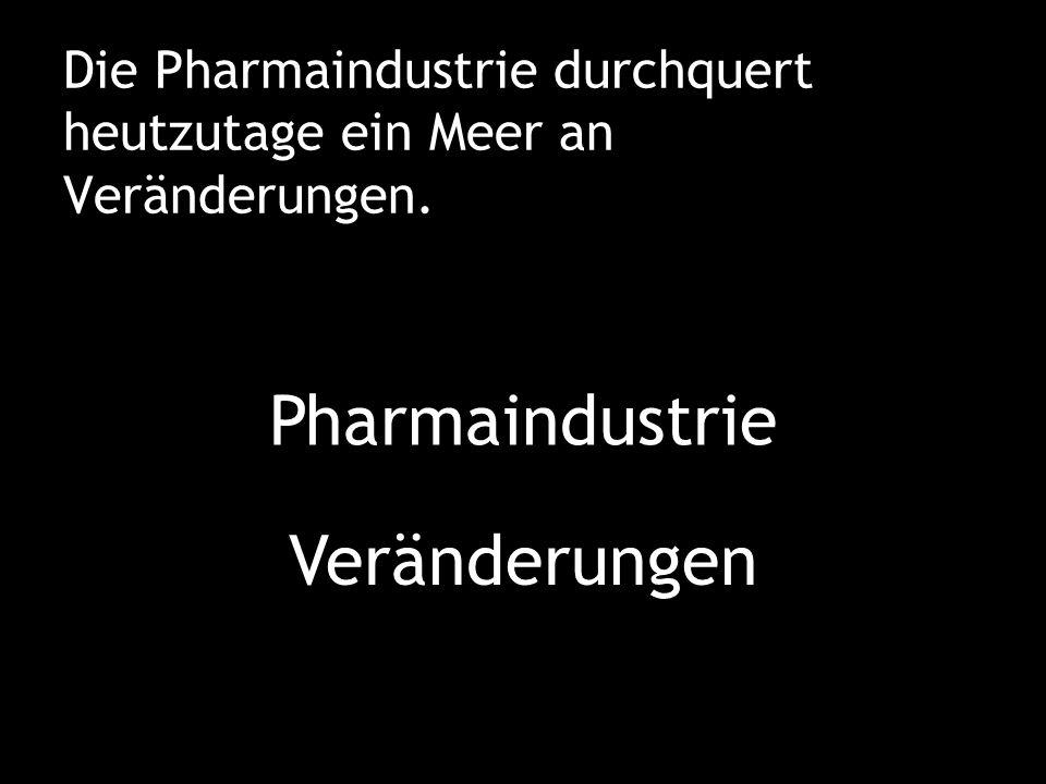 Die Pharmaindustrie durchquert heutzutage ein Meer an Veränderungen. Pharmaindustrie Veränderungen