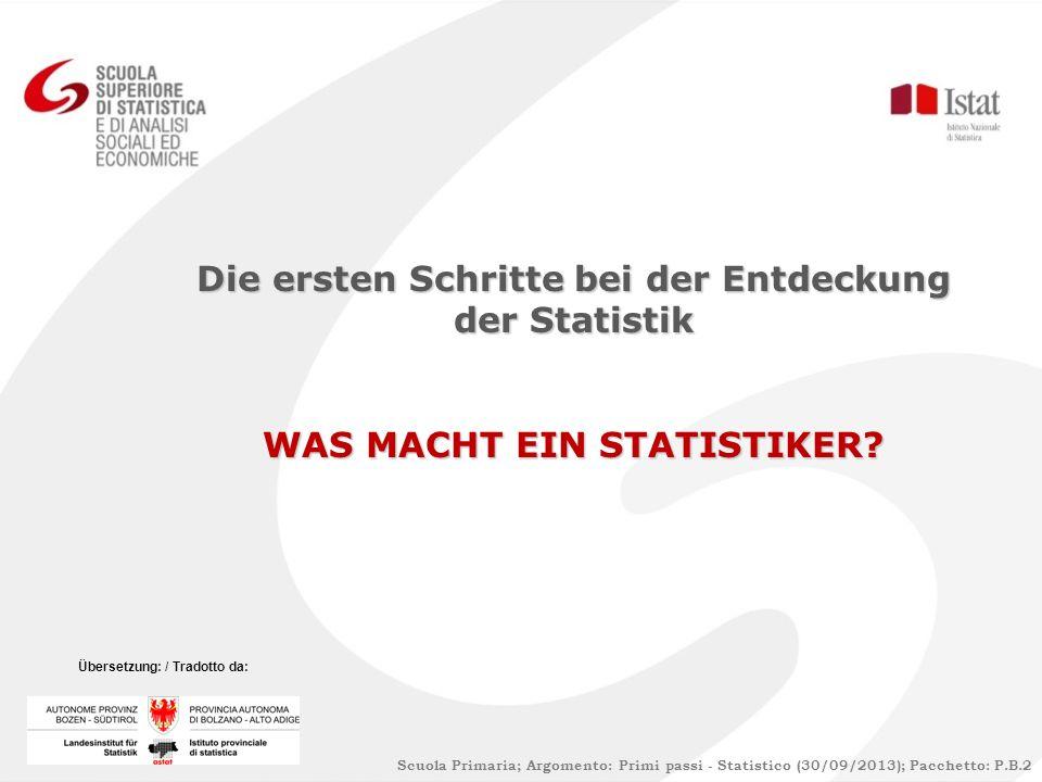 Scuola Primaria; Argomento: Primi passi - Statistico (30/09/2013); Pacchetto: P.B.2 Die ersten Schritte bei der Entdeckung der Statistik WAS MACHT EIN STATISTIKER.
