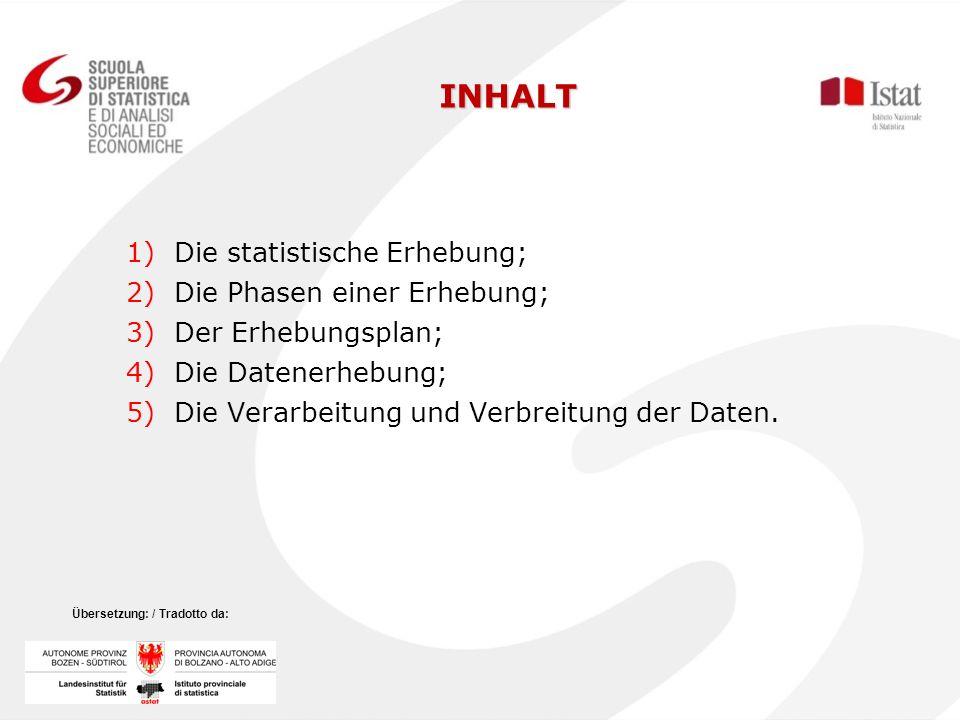 INHALT 1) 1)Die statistische Erhebung; 2) 2)Die Phasen einer Erhebung; 3) 3)Der Erhebungsplan; 4) 4)Die Datenerhebung; 5) 5)Die Verarbeitung und Verbreitung der Daten.