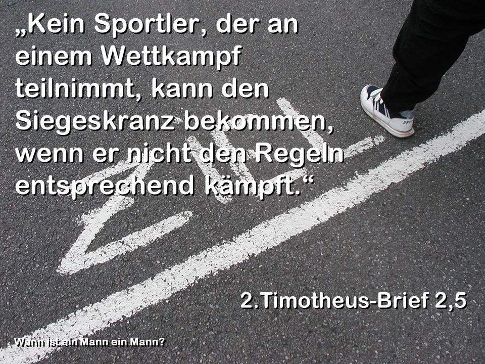 Kein Sportler, der an einem Wettkampf teilnimmt, kann den Siegeskranz bekommen, wenn er nicht den Regeln entsprechend kämpft. 2.Timotheus-Brief 2,5 Wa