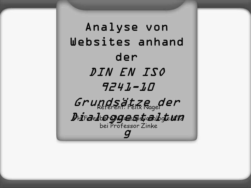Analyse von Websites anhand der DIN EN ISO 9241-10 Grundsätze der Dialoggestaltun g Referent: Felix Nagel FH Friedberg Medienpsychologie MI2 bei Professor Zinke
