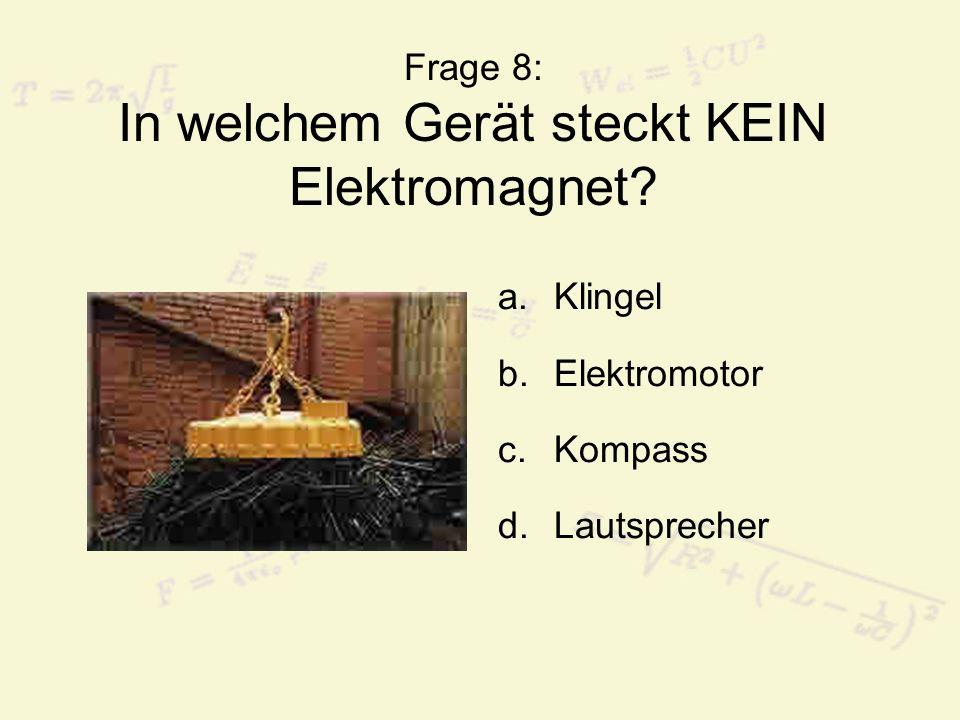 Frage 8: In welchem Gerät steckt KEIN Elektromagnet? a.Klingel b.Elektromotor c.Kompass d.Lautsprecher