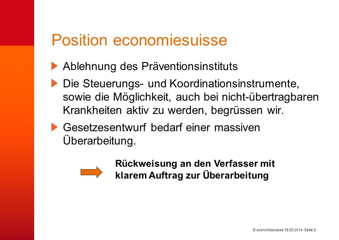© economiesuisse Position economiesuisse 18.05.2014 Seite 9 Ablehnung des Präventionsinstituts Die Steuerungs- und Koordinationsinstrumente, sowie die