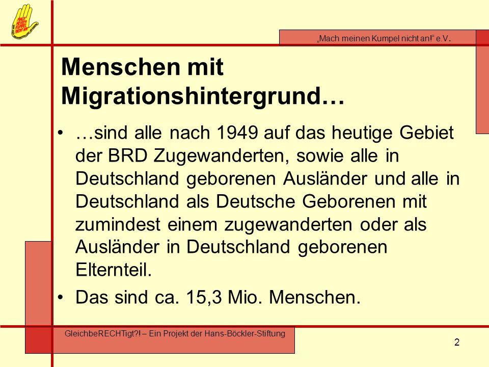 2 GleichbeRECHTigt?! – Ein Projekt der Hans-Böckler-Stiftung …sind alle nach 1949 auf das heutige Gebiet der BRD Zugewanderten, sowie alle in Deutschl
