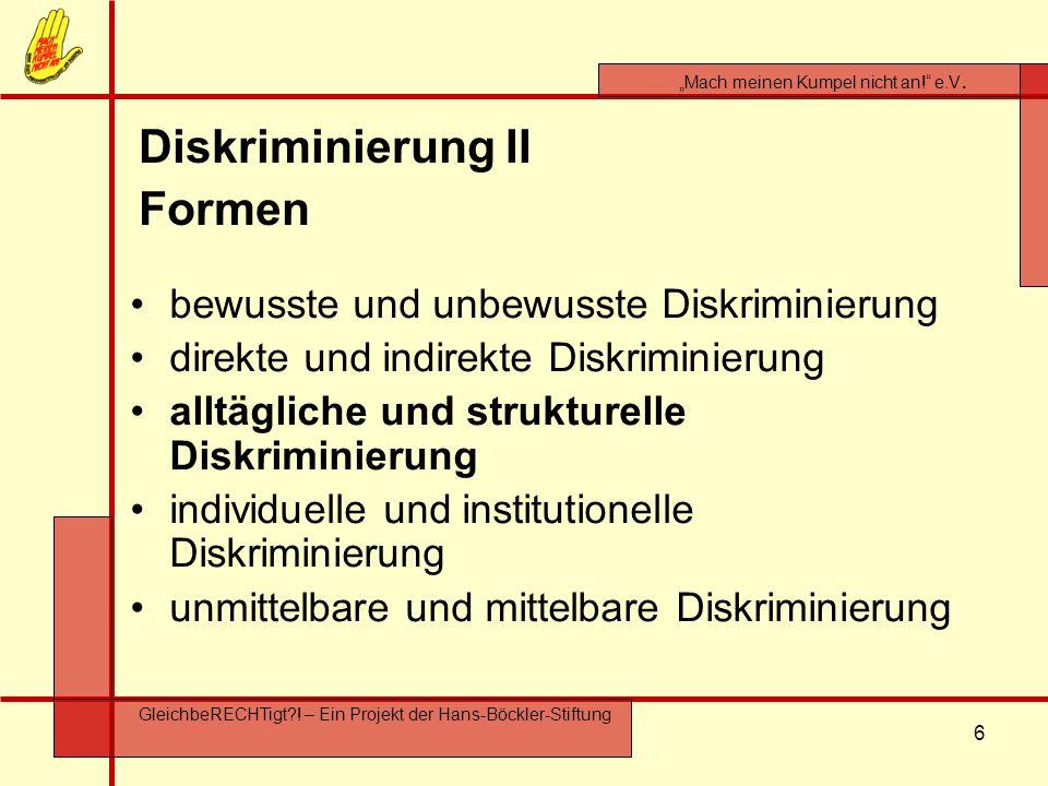 6 Mach meinen Kumpel nicht an! e.V. GleichbeRECHTigt?! – Ein Projekt der Hans-Böckler-Stiftung Diskriminierung II Formen bewusste und unbewusste Diskr