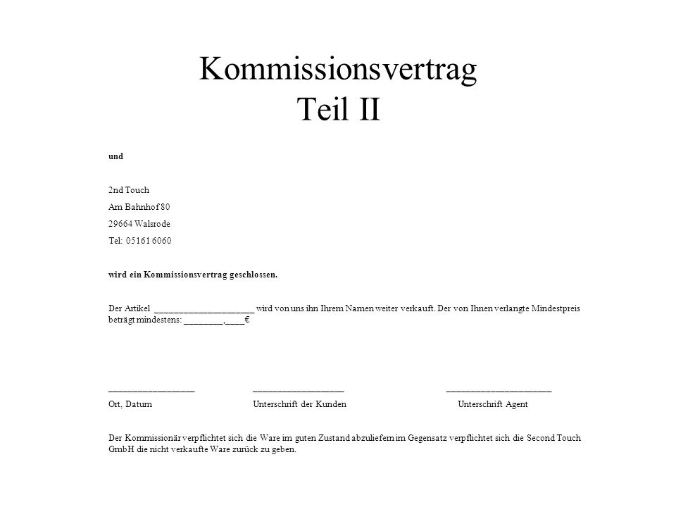 Kommissionsvertrag Second Touch Am Bahnhof 80 29664 Walsrode Tel:05161 6060 -Kommissionsvertrag- Datum ___________________ Kd-Nr.___________________ z