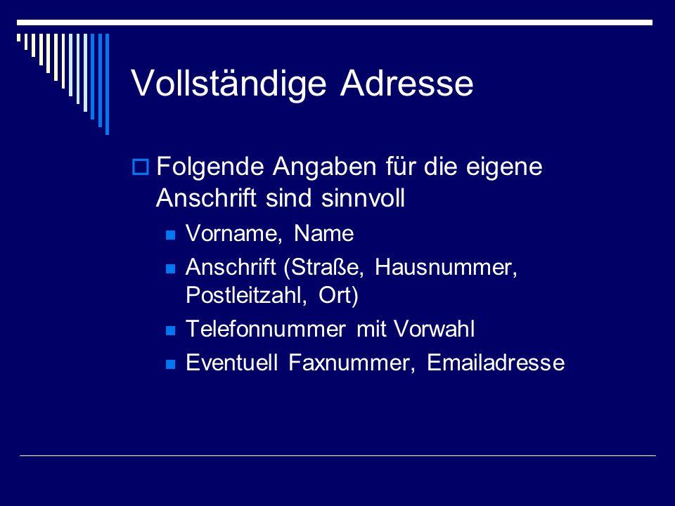 Vollständige Adresse Folgende Angaben für die eigene Anschrift sind sinnvoll Vorname, Name Anschrift (Straße, Hausnummer, Postleitzahl, Ort) Telefonnummer mit Vorwahl Eventuell Faxnummer, Emailadresse