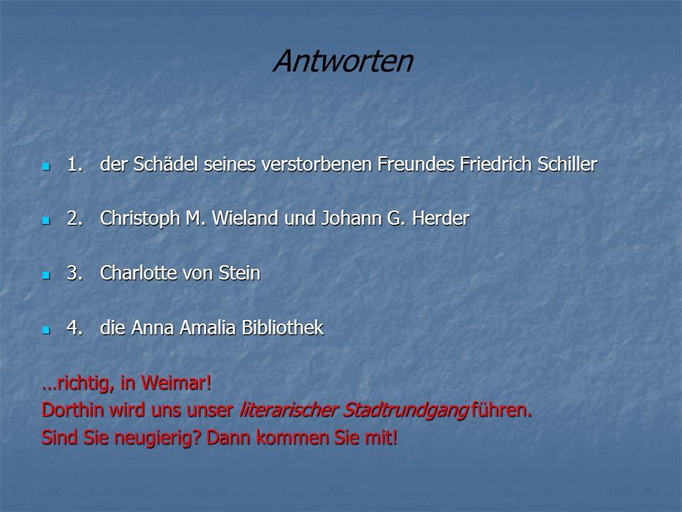 Antworten 1.der Schädel seines verstorbenen Freundes Friedrich Schiller 1.