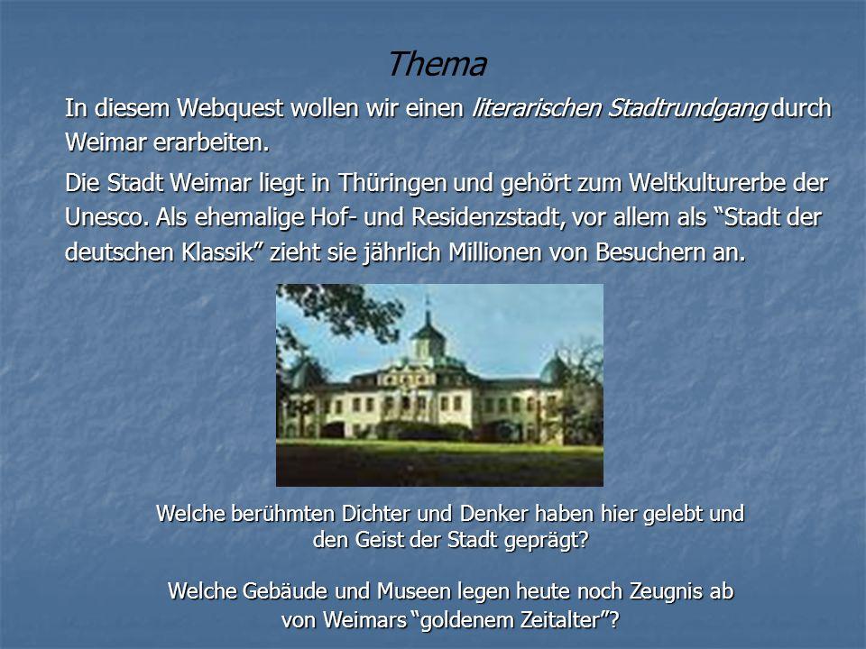 Thema In diesem Webquest wollen wir einen literarischen Stadtrundgang durch Weimar erarbeiten.