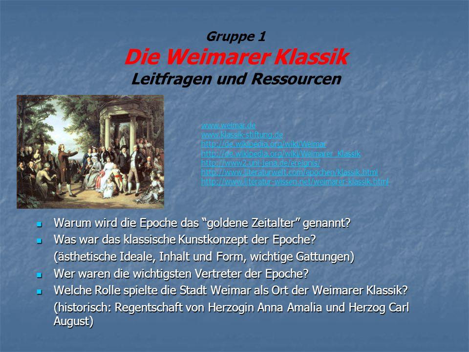 Gruppe 1 Die Weimarer Klassik Leitfragen und Ressourcen Warum wird die Epoche das goldene Zeitalter genannt? Warum wird die Epoche das goldene Zeitalt