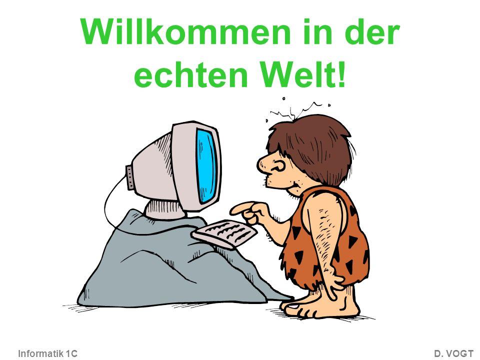 Informatik 1CD. VOGT Willkommen in der echten Welt!